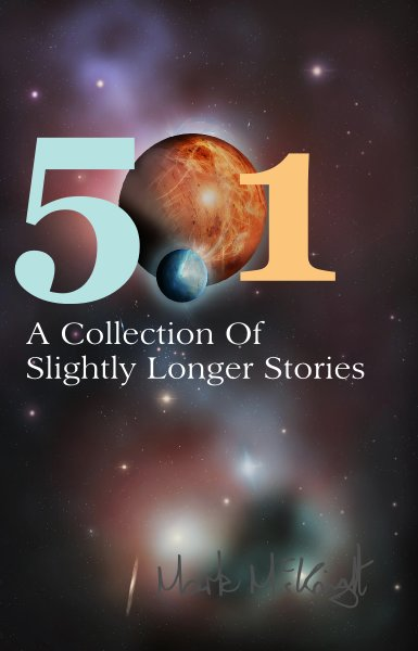 501: A Collection Of Slightly Longer Stories (Mark McKnight)