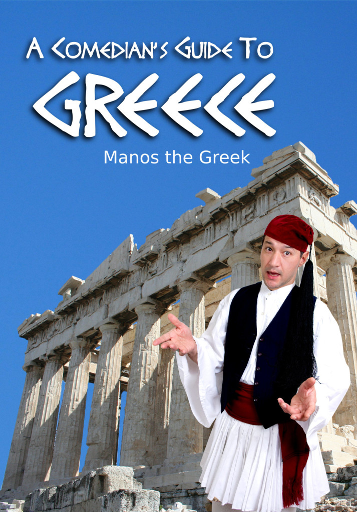 A Comedian's Guide To Greece (Manos The Greek)